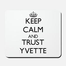Keep Calm and trust Yvette Mousepad