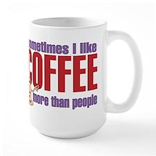 Like Coffee More Than People Mug