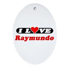 I Love Raymundo Oval Ornament