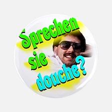 """Sprechen Sie Douche? 3.5"""" Button"""