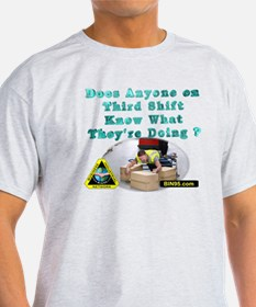 Does anyone on third shift know what T-Shirt