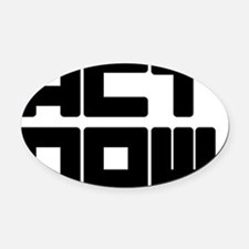 Act now Oval Car Magnet