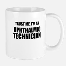 Trust Me, Im An Ophthalmic Technician Mugs