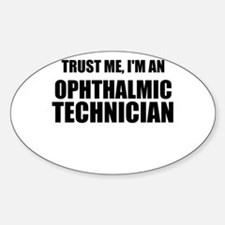 Trust Me, Im An Ophthalmic Technician Decal
