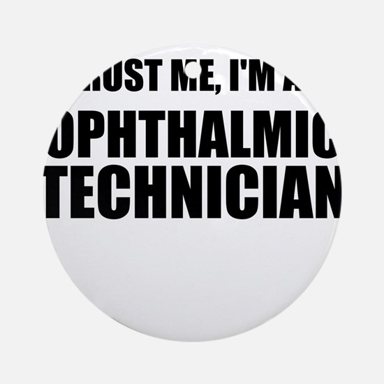 Trust Me, Im An Ophthalmic Technician Ornament (Ro