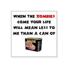 """When the Zombies Come Square Sticker 3"""" x 3"""""""