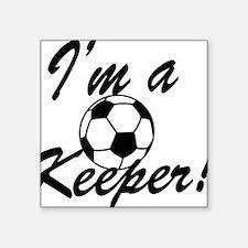 "Im a Keeper Blk Square Sticker 3"" x 3"""