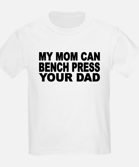 My Mom Can Bench Press Your Dad T-Shirt