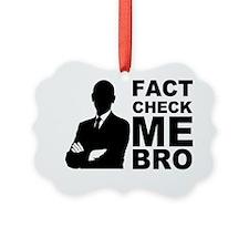 Fact Check Me Bro! Ornament
