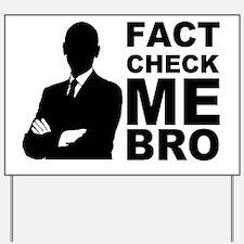 Fact Check Me Bro! Yard Sign