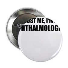 "Trust Me, Im An Ophthalmologist 2.25"" Button"