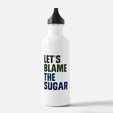 Lets Blame The Sugar Water Bottle