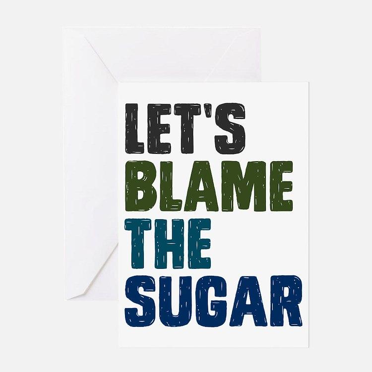 Lets Blame The Sugar Greeting Card