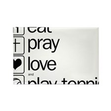 eat pray love and play tennis Rectangle Magnet