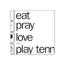 "eat pray love and play tenn Square Sticker 3"" x 3"""