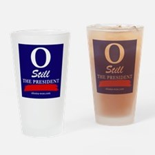 O Still the President Bumper Sticke Drinking Glass