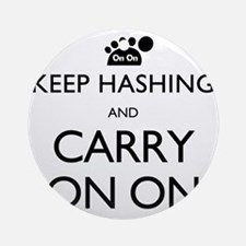Keep Hashing And Carry On On Round Ornament