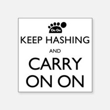 """Keep Hashing And Carry On O Square Sticker 3"""" x 3"""""""