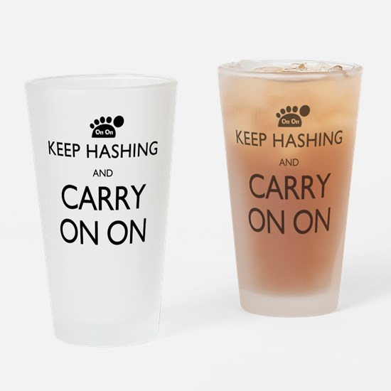 Keep Hashing And Carry On On Drinking Glass