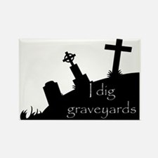 i dig graveyards Rectangle Magnet