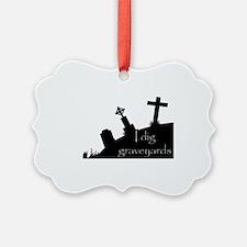 i dig graveyards Ornament