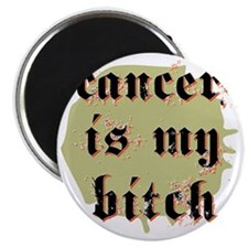 CANCER IS MY BITCH Magnet