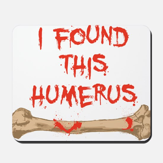 Found this humerus Mousepad