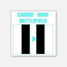 "choose your battlefield Square Sticker 3"" x 3"""