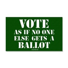 VOTE as if no one else gets a b Car Magnet 20 x 12