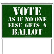 VOTE as if no one else gets a ballot Yard Sign
