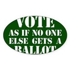 VOTE as if no one else gets a ballo Decal