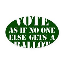 VOTE as if no one else gets a ball Oval Car Magnet