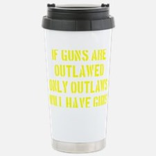 If Guns Are Outlawed... Travel Mug