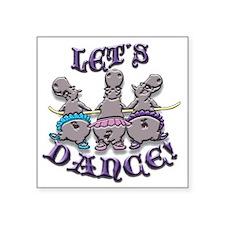 "Lets Dance! (hippos) Square Sticker 3"" x 3"""