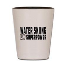 Water Skiing Is My Superpower Shot Glass