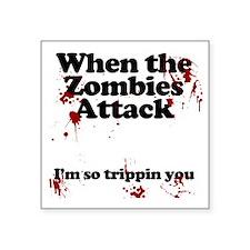 "when the zombies attack im  Square Sticker 3"" x 3"""