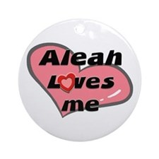 aleah loves me  Ornament (Round)