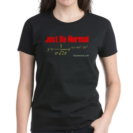 Be Normal Women's Dark T-Shirt