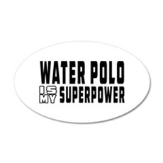 Water polo Is My Superpower 20x12 Oval Wall Decal