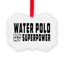 Water polo Is My Superpower Ornament