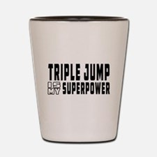 Triple Jump Is My Superpower Shot Glass