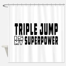 Triple Jump Is My Superpower Shower Curtain