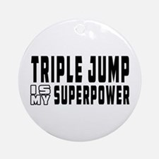 Triple Jump Is My Superpower Ornament (Round)