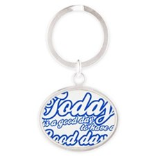 Today is a good day to have a good d Oval Keychain