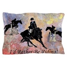 Id Rather Be Riding! Horse Pillow Case