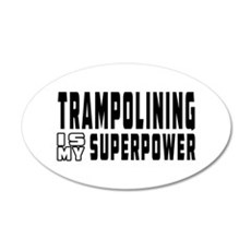 Trampolining Is My Superpower 35x21 Oval Wall Deca