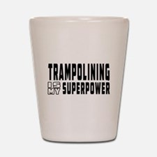 Trampolining Is My Superpower Shot Glass