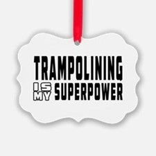 Trampolining Is My Superpower Ornament