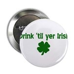 Drink til your irish Button