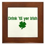 Drink til your irish Framed Tile